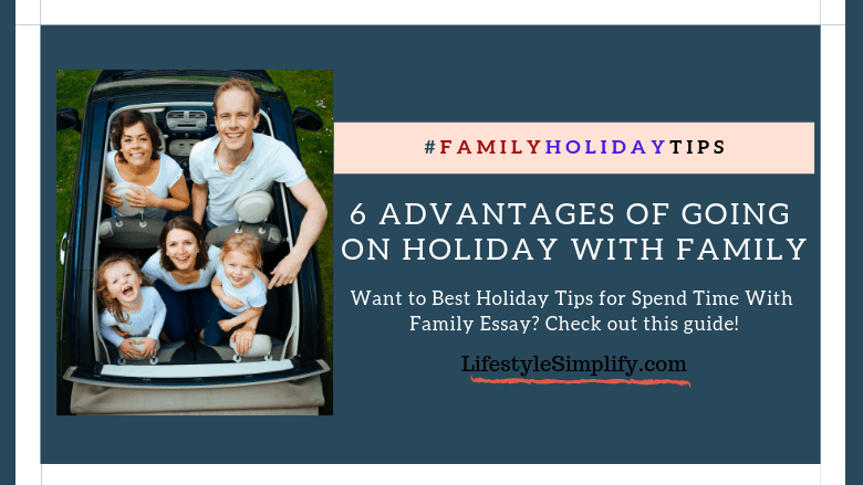 6 Advantages of going on holiday with family