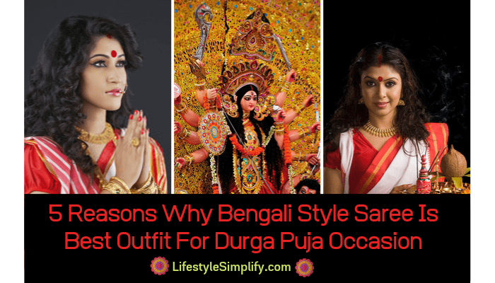 5 Reasons Why Bengali Style Saree Is Best Outfit For Durga Puja Occasion