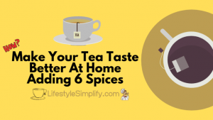 Make Your Tea Taste Better At Home Adding 6 Spices