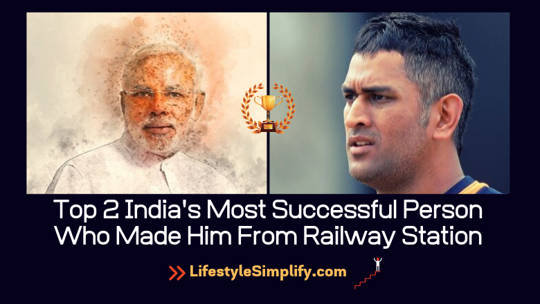 Top 2 India's Most Successful Person Who Made Him From Railway Station
