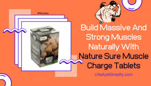 Build Massive And Strong Muscles Naturally With Nature Sure Muscle Charge Tablets