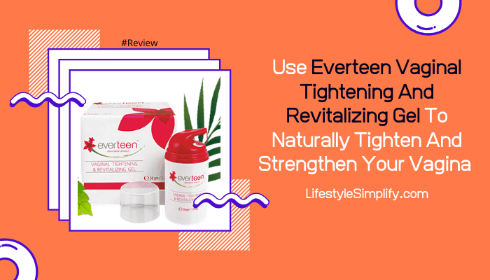 Use Everteen Vaginal Tightening And Revitalizing Gel To Naturally Tighten And Strengthen Your Vagina
