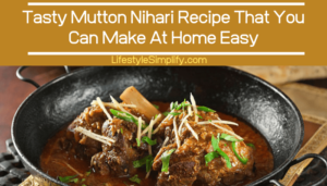 Tasty Mutton Nihari Recipe That You Can Make At Home Easy