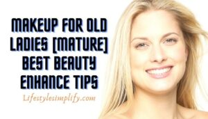 Makeup for Old Ladies [Mature] Best Beauty Enhance Tips