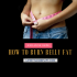 How to Burn Belly Fat [Exclusive Guide]